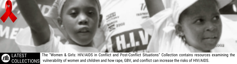 Women & Girls: HIV/AIDS in Conflict and Post-Conflict Situations